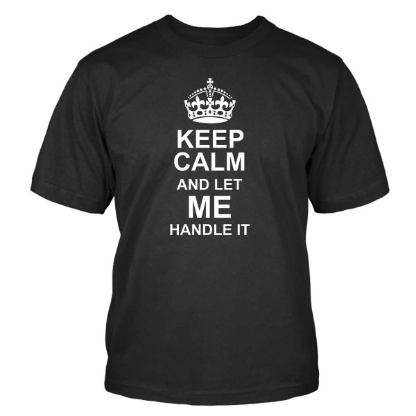 Keep Calm and Let Me Handle It T-Shirt
