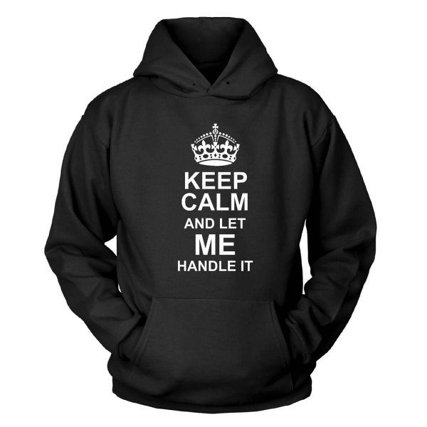 Keep Calm and let me handle it Kapuzenpullover